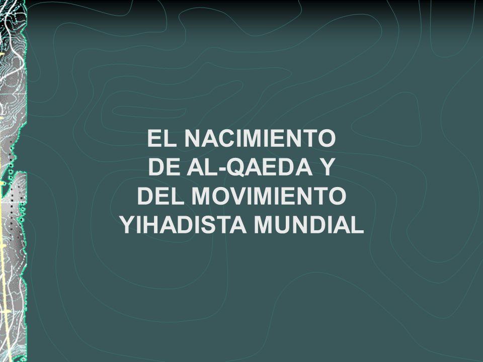 EL NACIMIENTO DE AL-QAEDA Y DEL MOVIMIENTO YIHADISTA MUNDIAL