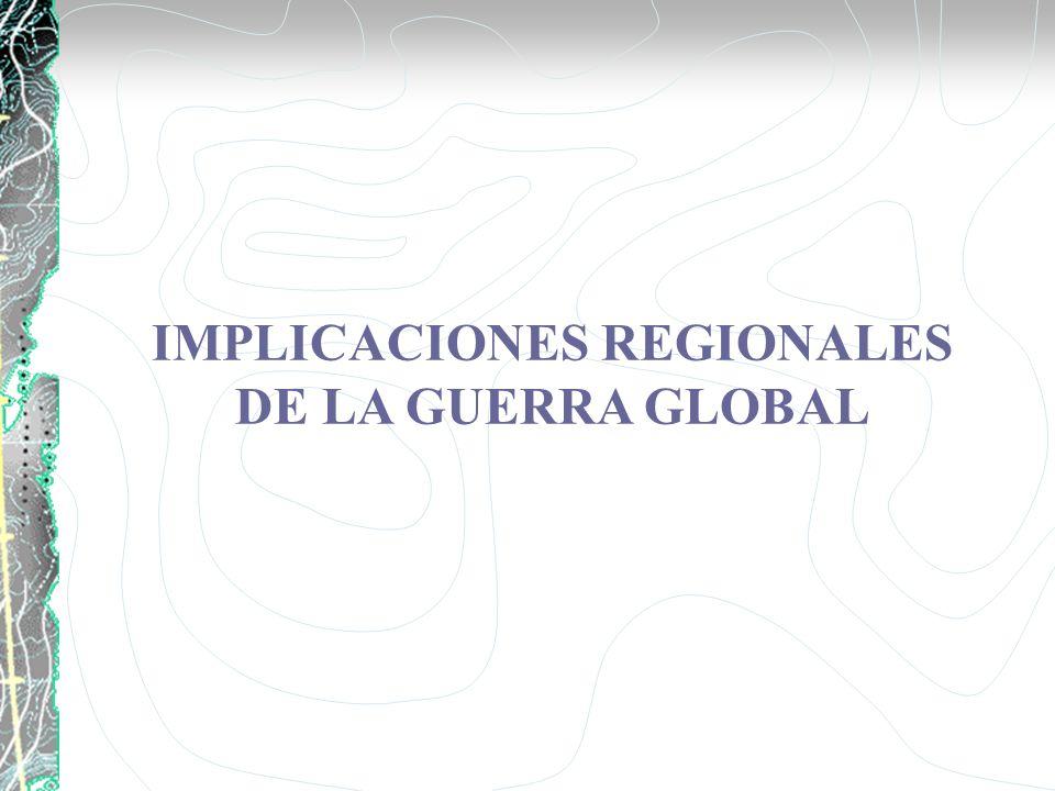 IMPLICACIONES REGIONALES DE LA GUERRA GLOBAL