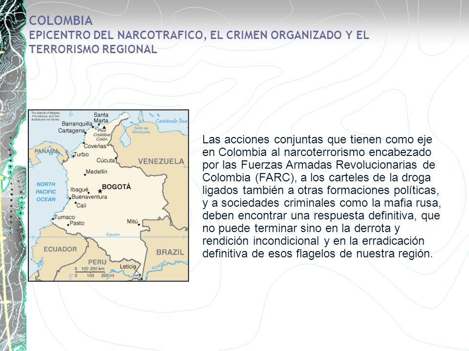 COLOMBIA EPICENTRO DEL NARCOTRAFICO, EL CRIMEN ORGANIZADO Y EL TERRORISMO REGIONAL