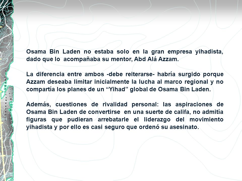 Osama Bin Laden no estaba solo en la gran empresa yihadista, dado que lo acompañaba su mentor, Abd Alá Azzam.
