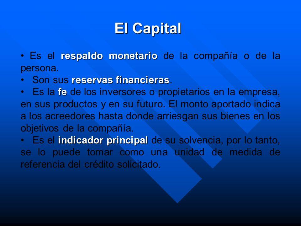 El Capital Es el respaldo monetario de la compañía o de la persona.