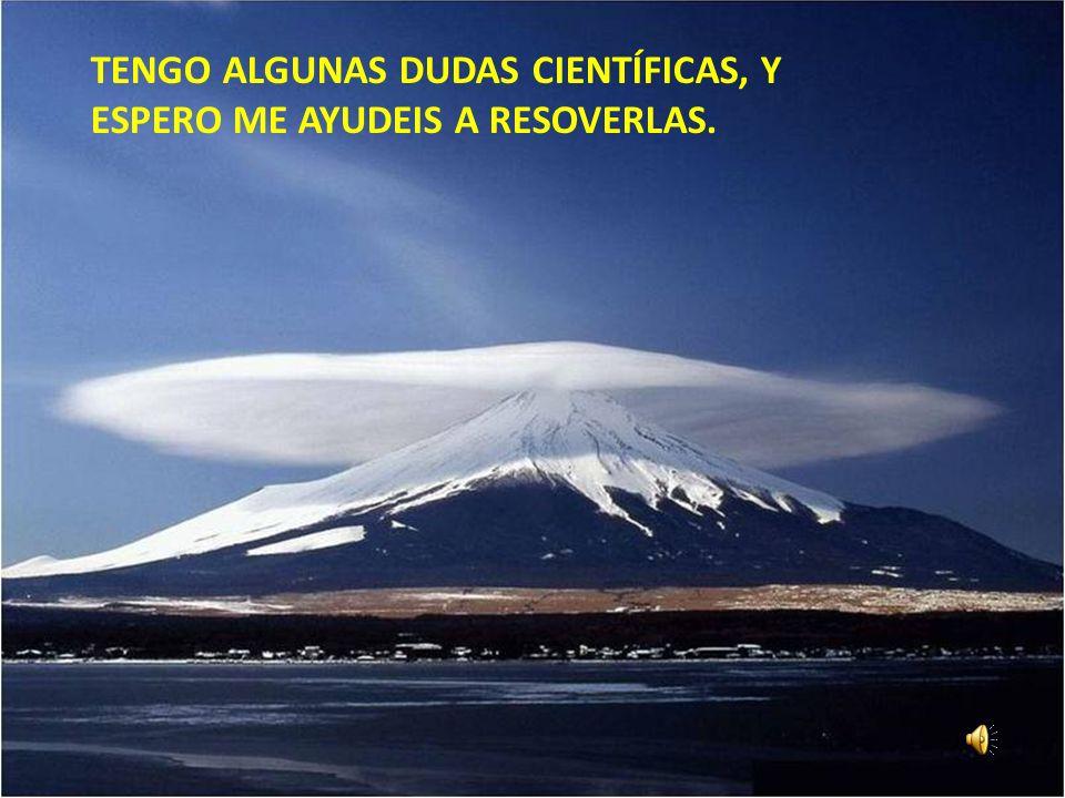 TENGO ALGUNAS DUDAS CIENTÍFICAS, Y