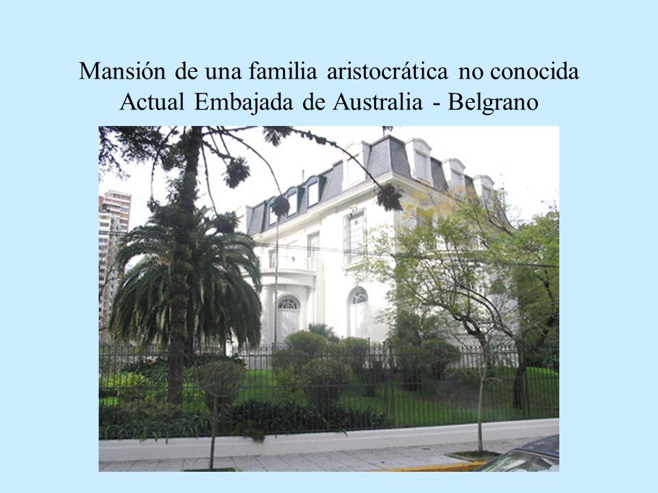 Mansión de una familia aristocrática no conocida Actual Embajada de Australia - Belgrano