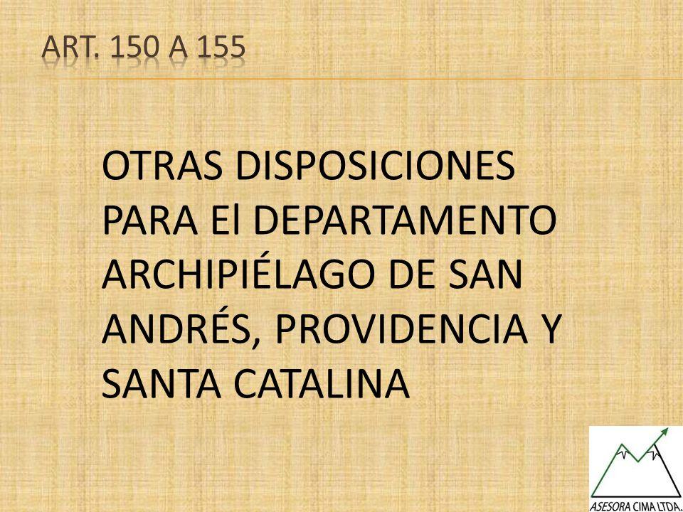 Art. 150 A 155 OTRAS DISPOSICIONES PARA El DEPARTAMENTO ARCHIPIÉLAGO DE SAN ANDRÉS, PROVIDENCIA Y SANTA CATALINA.
