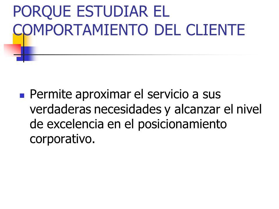 PORQUE ESTUDIAR EL COMPORTAMIENTO DEL CLIENTE