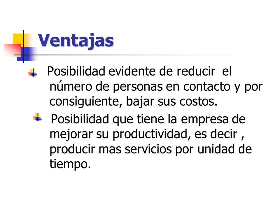 Ventajas Posibilidad evidente de reducir el número de personas en contacto y por consiguiente, bajar sus costos.
