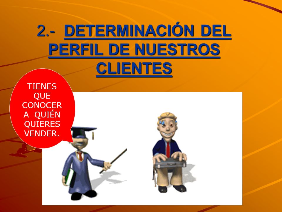 2.- DETERMINACIÓN DEL PERFIL DE NUESTROS CLIENTES