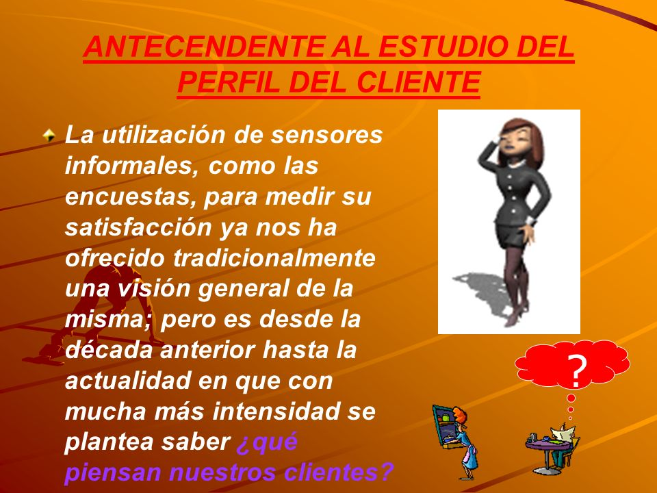 ANTECENDENTE AL ESTUDIO DEL PERFIL DEL CLIENTE