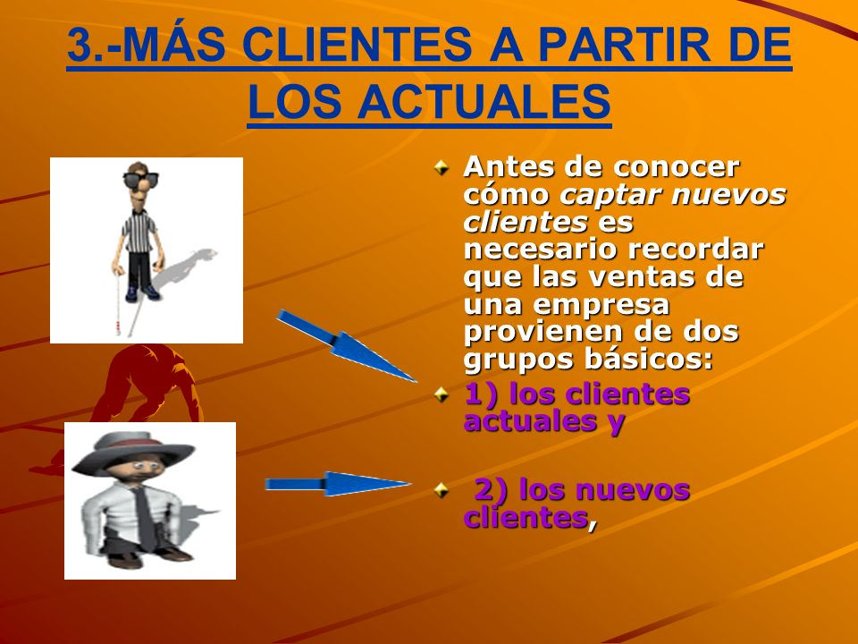 3.-MÁS CLIENTES A PARTIR DE LOS ACTUALES