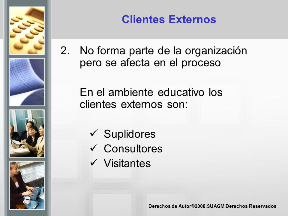 Clientes Externos 2. No forma parte de la organización pero se afecta en el proceso. En el ambiente educativo los clientes externos son: