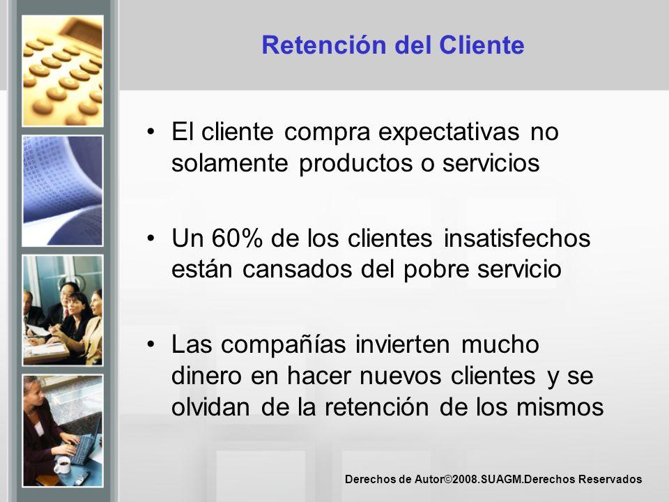 Retención del Cliente El cliente compra expectativas no solamente productos o servicios.