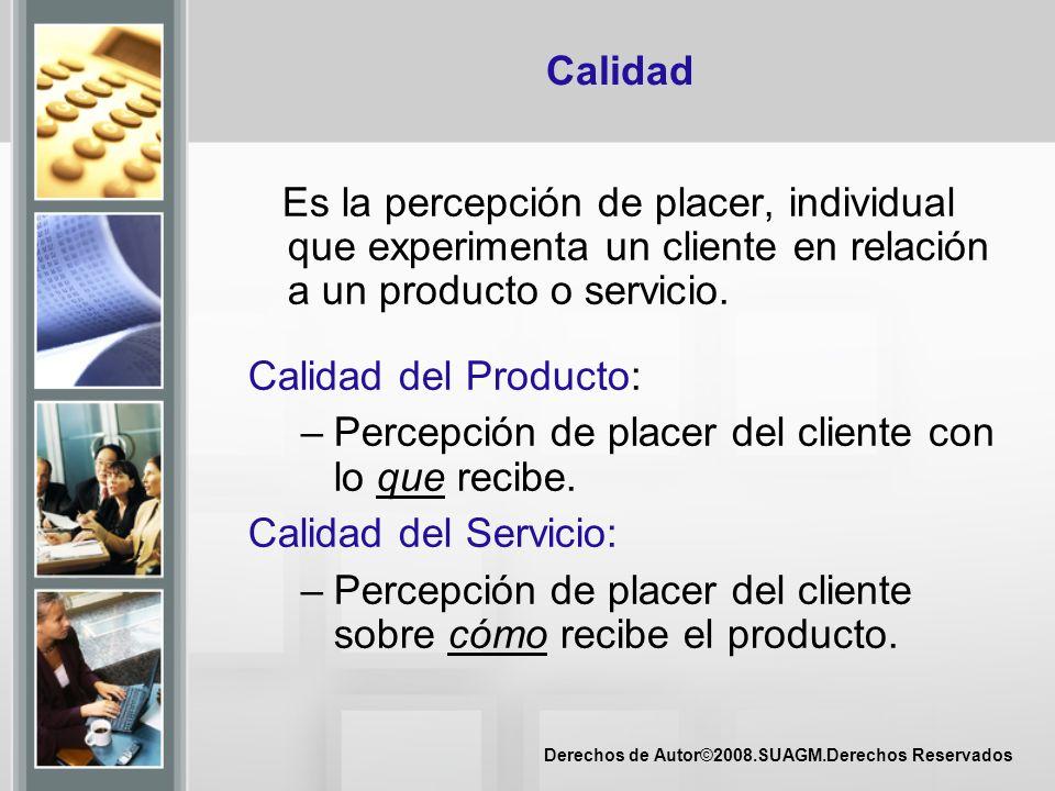 Calidad Es la percepción de placer, individual que experimenta un cliente en relación a un producto o servicio.