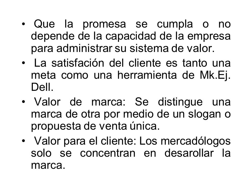 Que la promesa se cumpla o no depende de la capacidad de la empresa para administrar su sistema de valor.