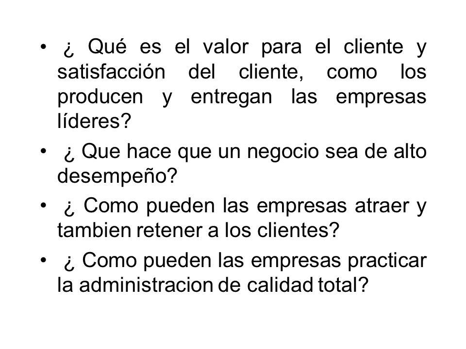 ¿ Qué es el valor para el cliente y satisfacción del cliente, como los producen y entregan las empresas líderes