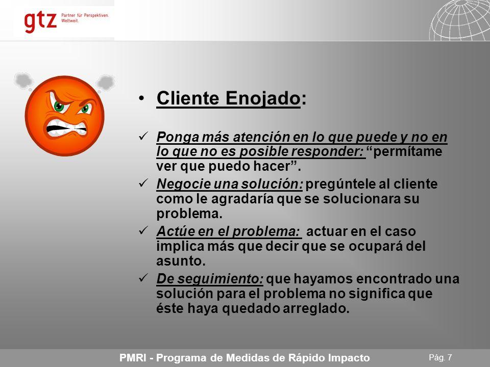 Cliente Enojado: Ponga más atención en lo que puede y no en lo que no es posible responder: permítame ver que puedo hacer .