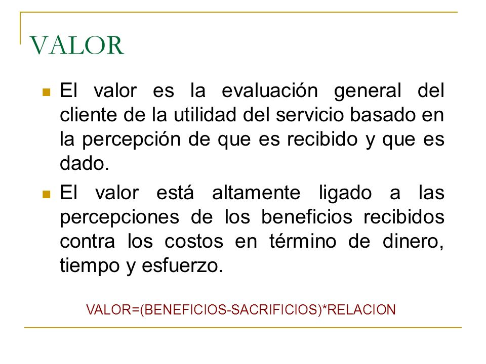 VALOR=(BENEFICIOS-SACRIFICIOS)*RELACION