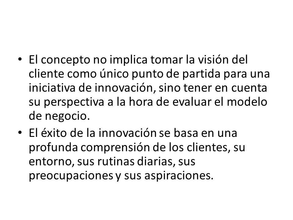 El concepto no implica tomar la visión del cliente como único punto de partida para una iniciativa de innovación, sino tener en cuenta su perspectiva a la hora de evaluar el modelo de negocio.