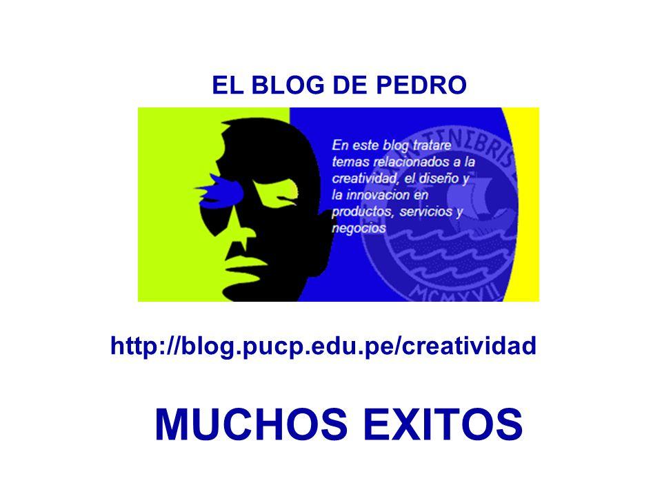 EL BLOG DE PEDRO http://blog.pucp.edu.pe/creatividad MUCHOS EXITOS