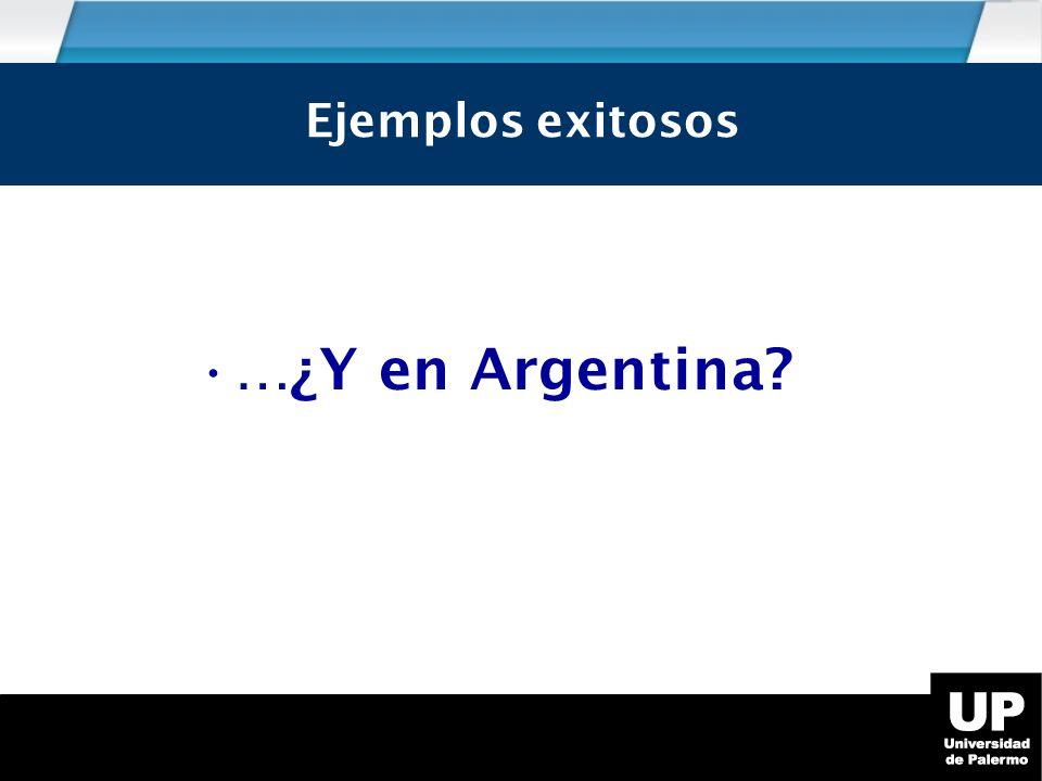 Ejemplos exitosos Ejemplos exitosos …¿Y en Argentina
