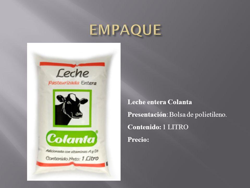 EMPAQUE Leche entera Colanta Presentación: Bolsa de polietileno.