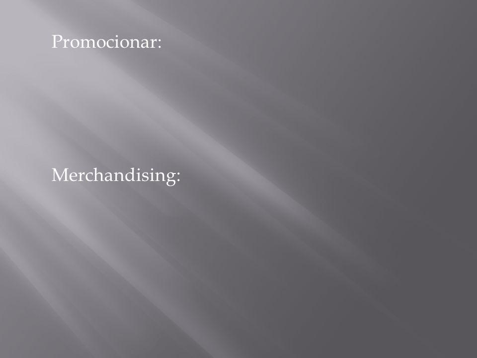 Promocionar: Merchandising: