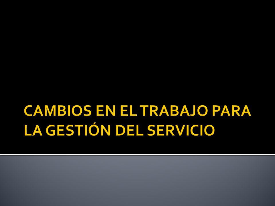CAMBIOS EN EL TRABAJO PARA LA GESTIÓN DEL SERVICIO