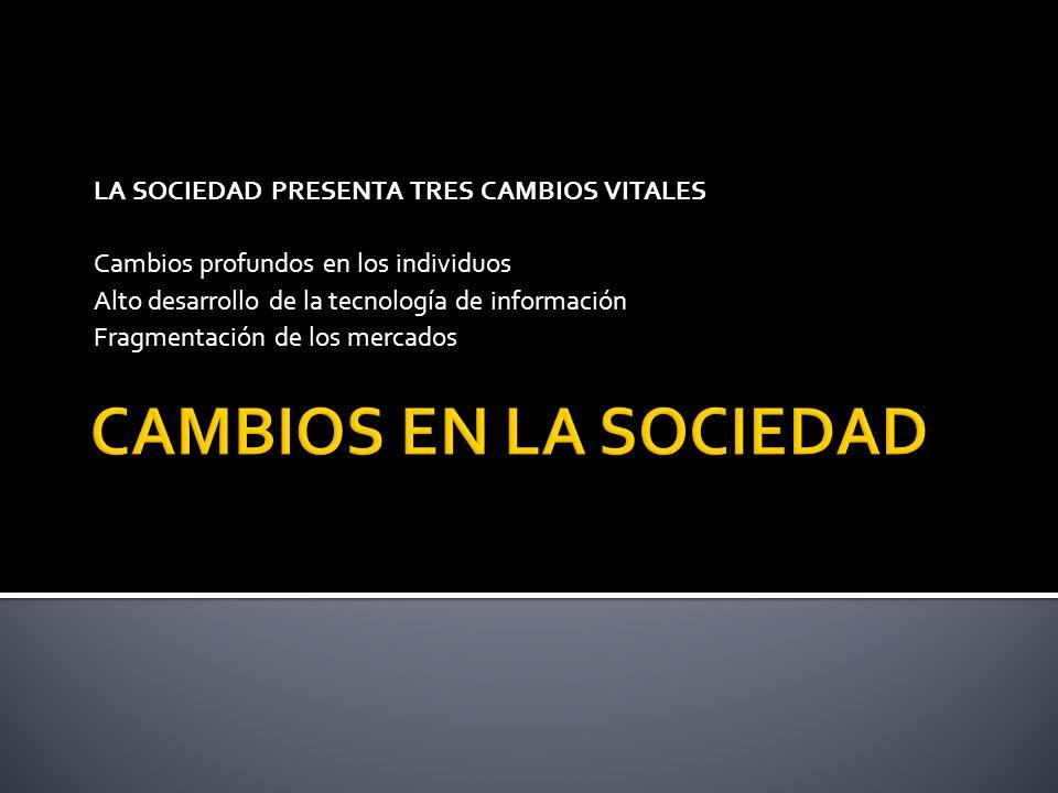CAMBIOS EN LA SOCIEDAD LA SOCIEDAD PRESENTA TRES CAMBIOS VITALES