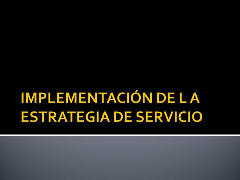 IMPLEMENTACIÓN DE L A ESTRATEGIA DE SERVICIO