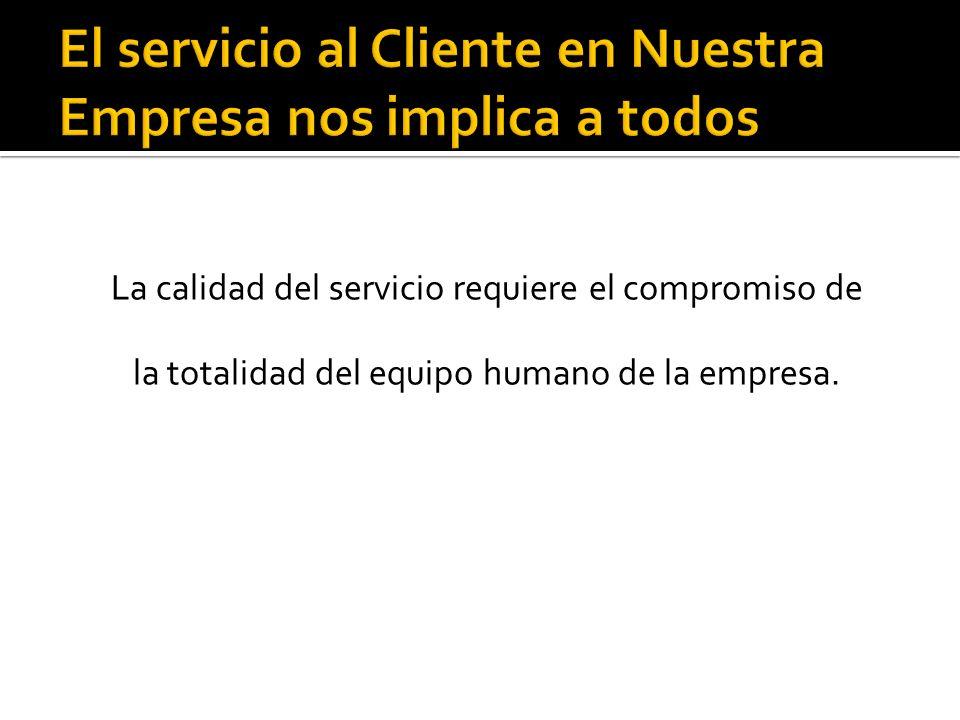 El servicio al Cliente en Nuestra Empresa nos implica a todos