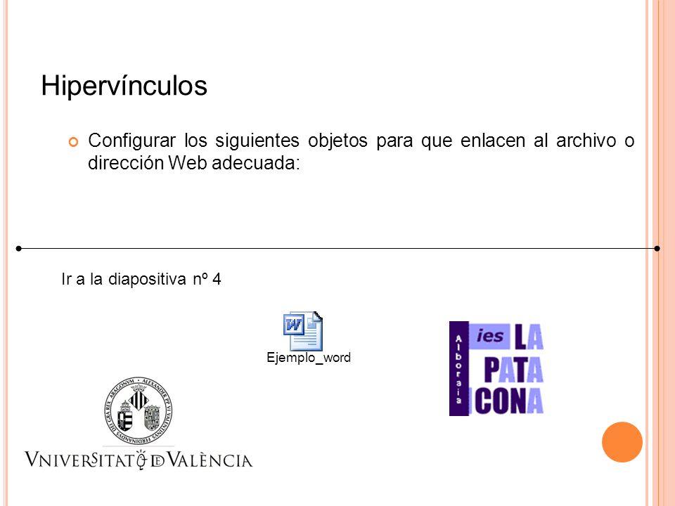Hipervínculos Configurar los siguientes objetos para que enlacen al archivo o dirección Web adecuada: