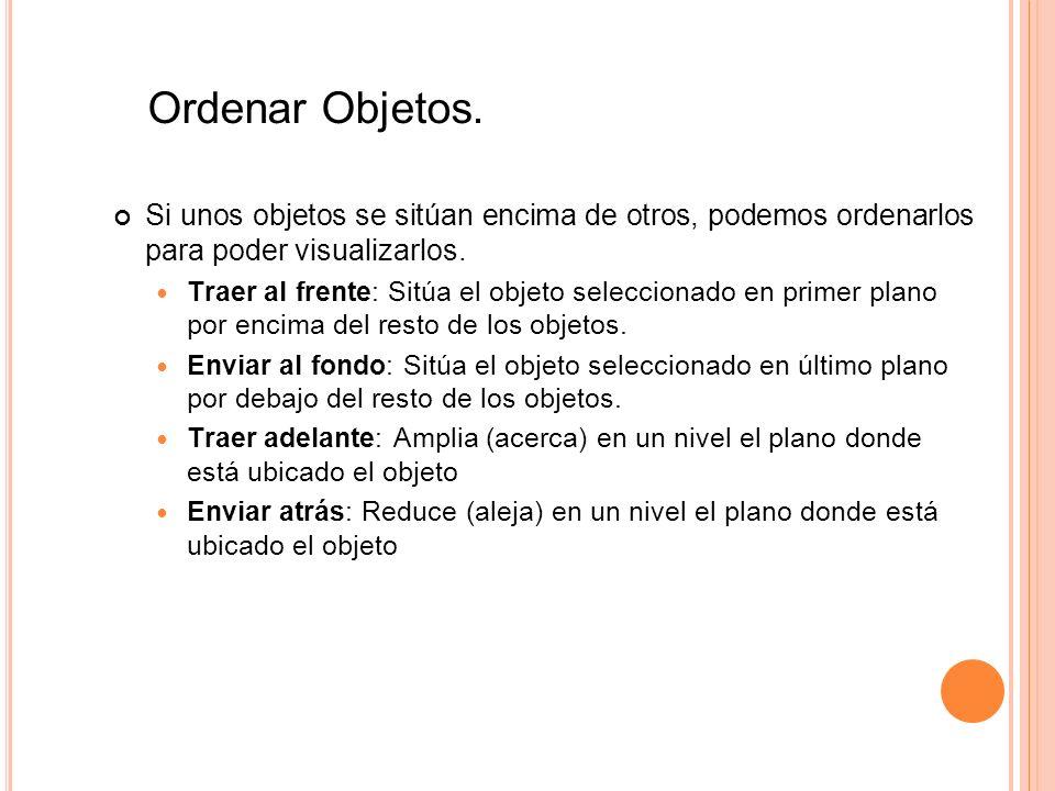 Ordenar Objetos. Si unos objetos se sitúan encima de otros, podemos ordenarlos para poder visualizarlos.