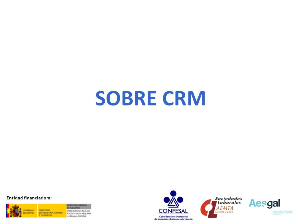 SOBRE CRM Entidad financiadora: