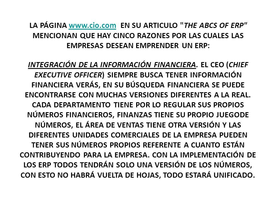 LA PÁGINA www.cio.com EN SU ARTICULO THE ABCS OF ERP MENCIONAN QUE HAY CINCO RAZONES POR LAS CUALES LAS EMPRESAS DESEAN EMPRENDER UN ERP:
