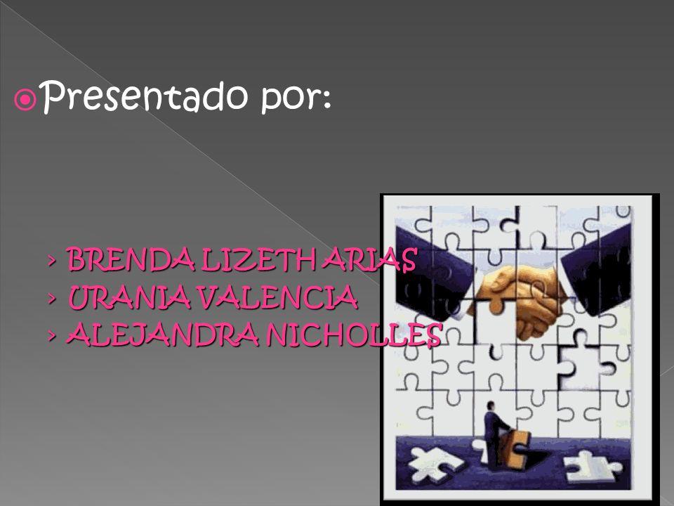 Presentado por: BRENDA LIZETH ARIAS URANIA VALENCIA