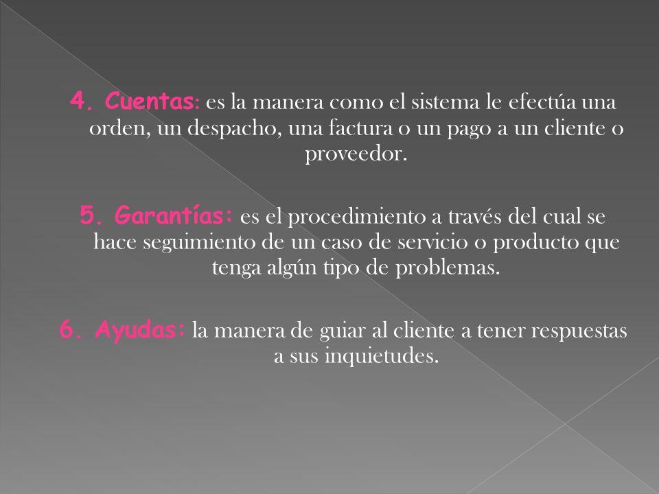 4. Cuentas: es la manera como el sistema le efectúa una orden, un despacho, una factura o un pago a un cliente o proveedor.