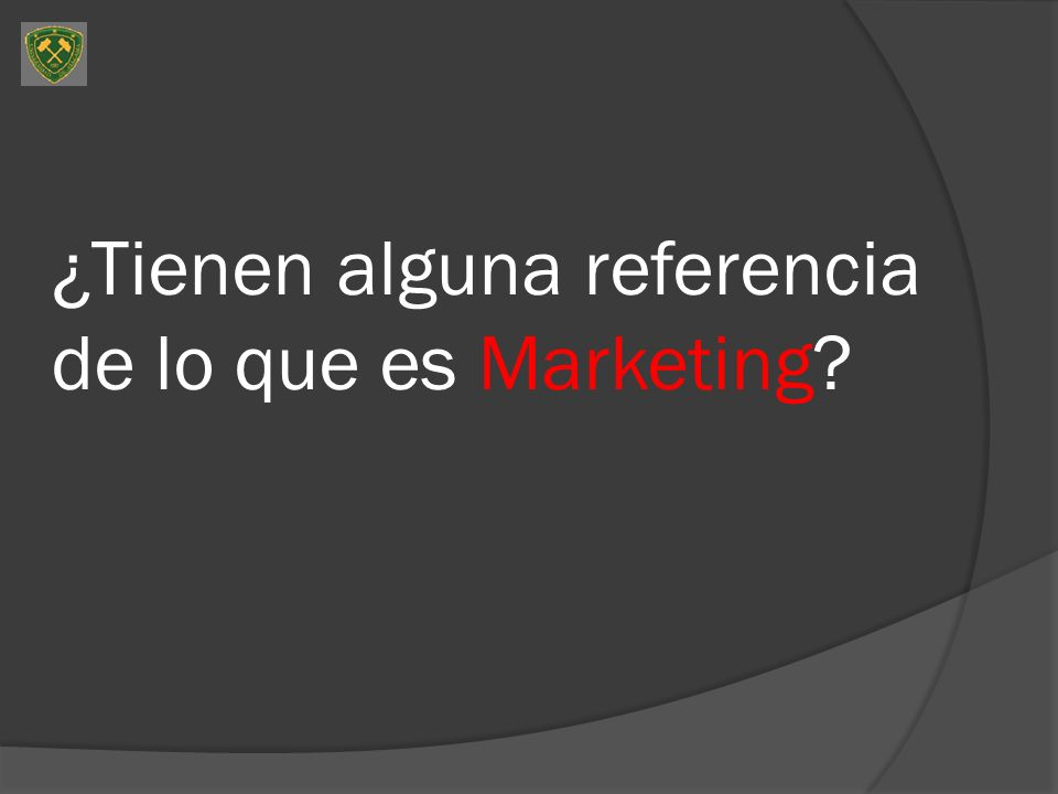 ¿Tienen alguna referencia de lo que es Marketing