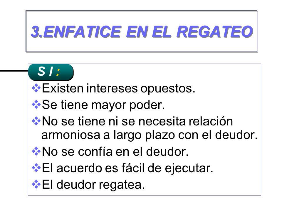 3.ENFATICE EN EL REGATEO Existen intereses opuestos.