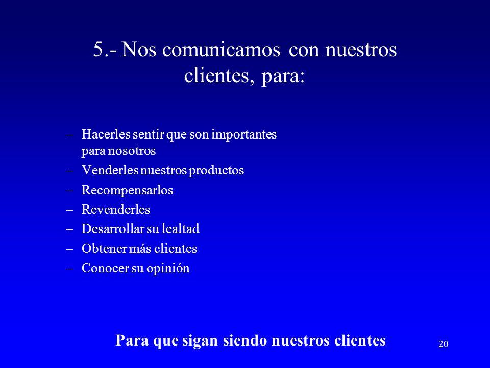 5.- Nos comunicamos con nuestros clientes, para: