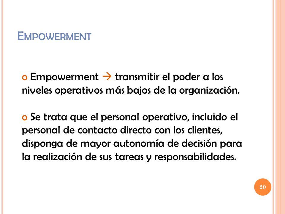 Empowerment Empowerment  transmitir el poder a los niveles operativos más bajos de la organización.
