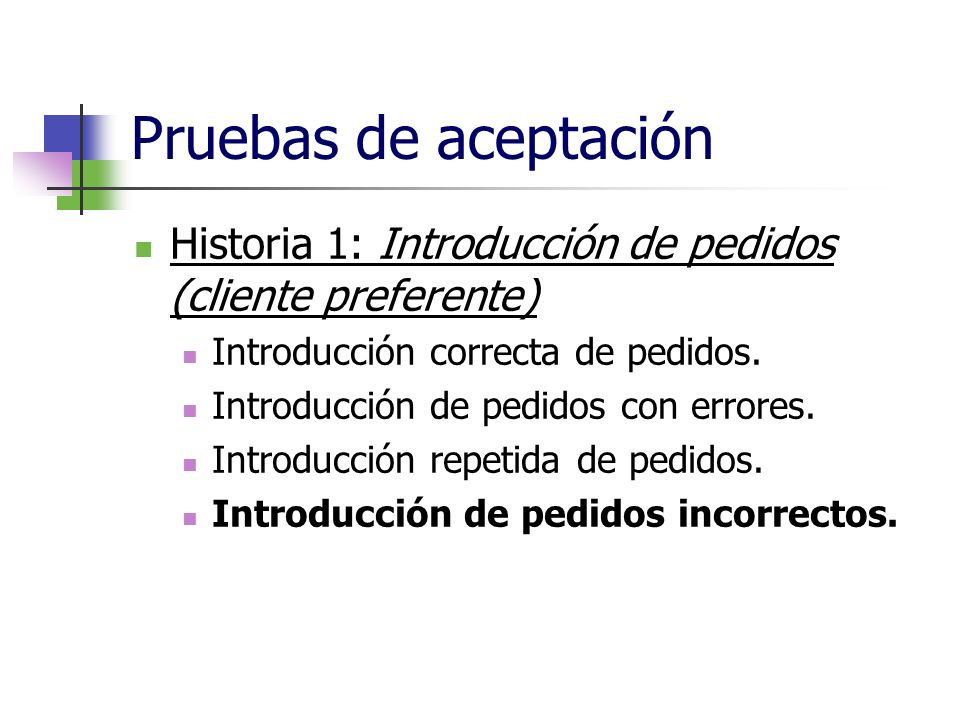 Pruebas de aceptación Historia 1: Introducción de pedidos (cliente preferente) Introducción correcta de pedidos.