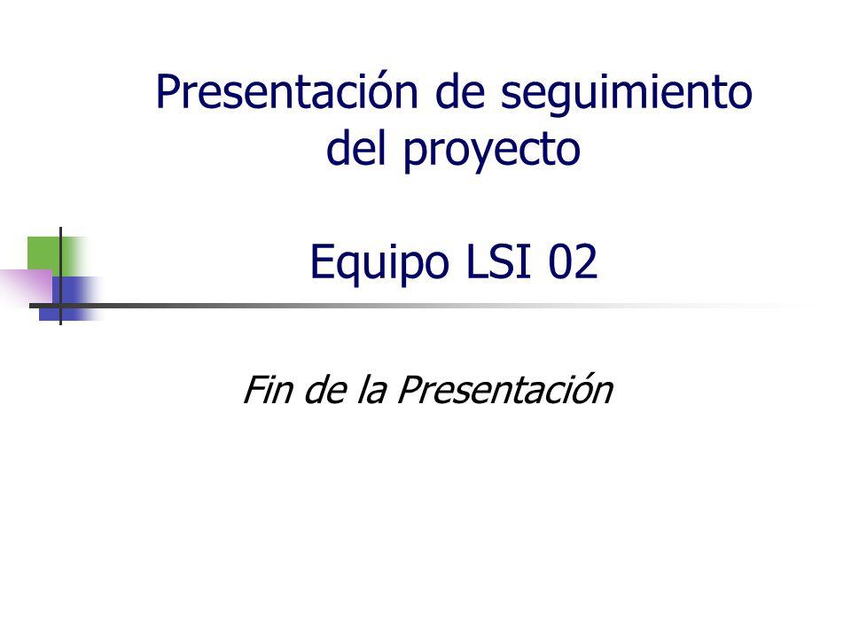 Presentación de seguimiento del proyecto Equipo LSI 02