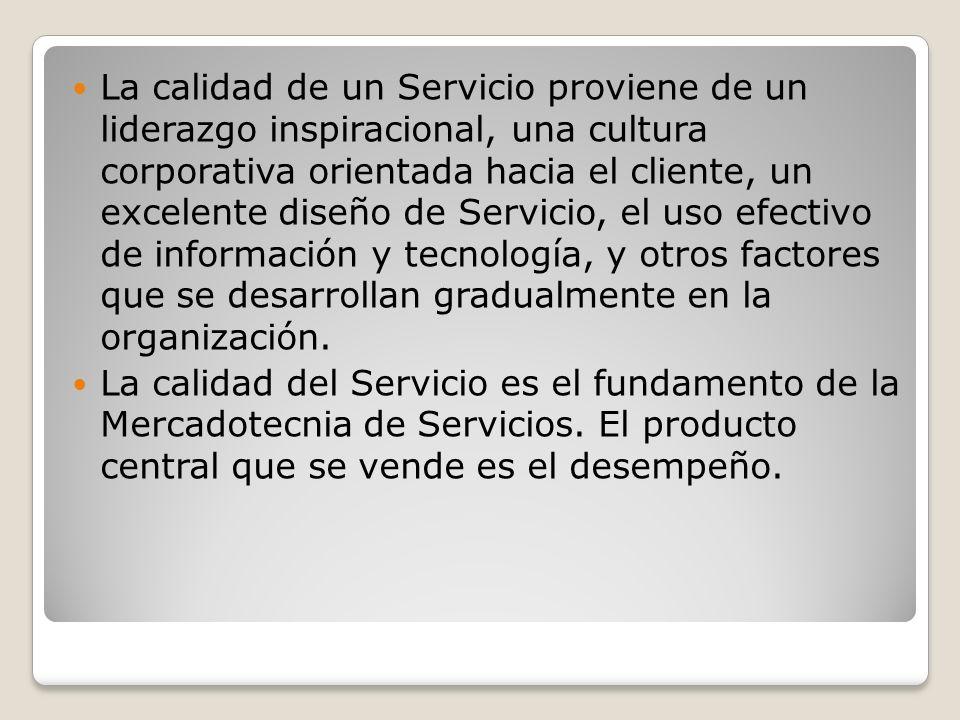 La calidad de un Servicio proviene de un liderazgo inspiracional, una cultura corporativa orientada hacia el cliente, un excelente diseño de Servicio, el uso efectivo de información y tecnología, y otros factores que se desarrollan gradualmente en la organización.