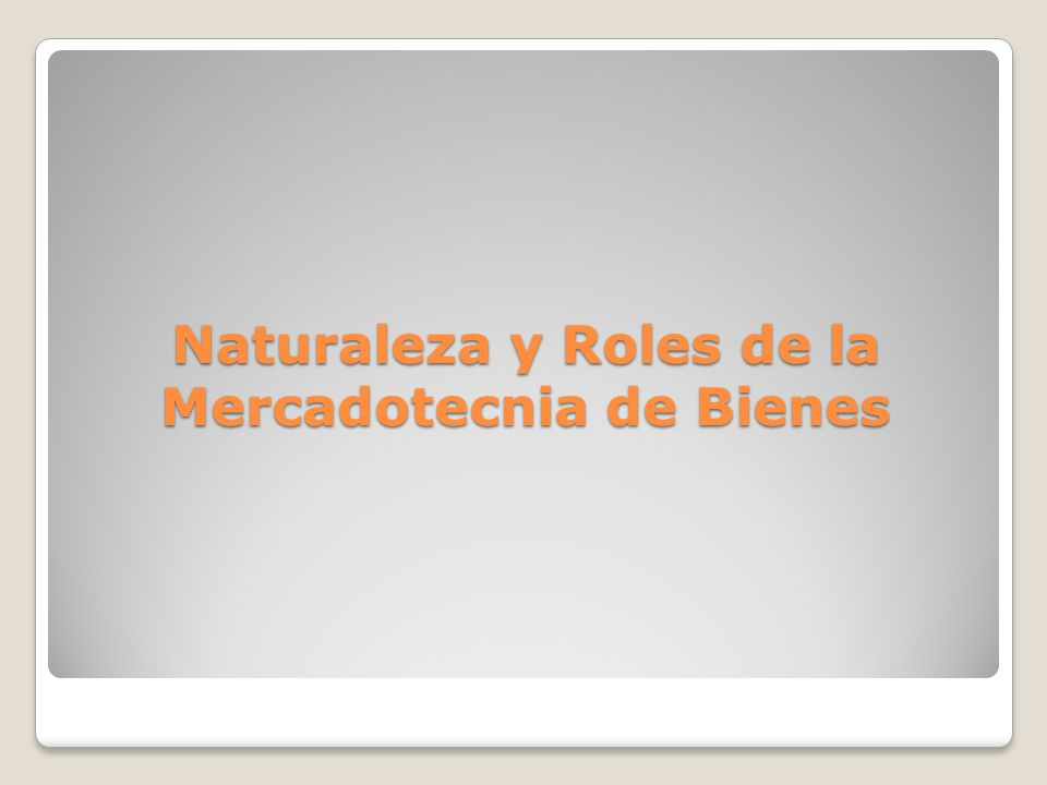 Naturaleza y Roles de la Mercadotecnia de Bienes