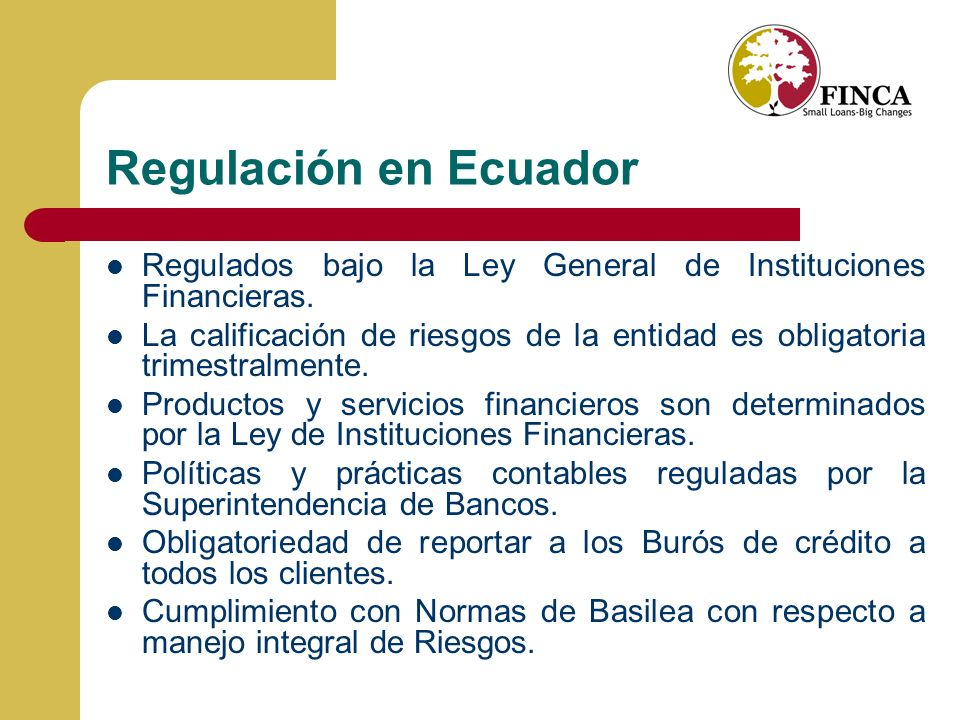 Regulación en Ecuador Regulados bajo la Ley General de Instituciones Financieras.