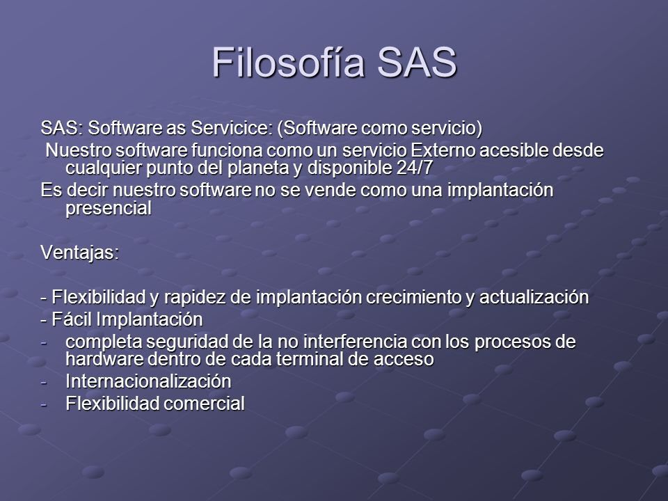 Filosofía SAS SAS: Software as Servicice: (Software como servicio)