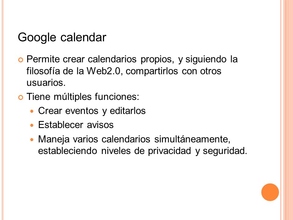 Google calendar Permite crear calendarios propios, y siguiendo la filosofía de la Web2.0, compartirlos con otros usuarios.