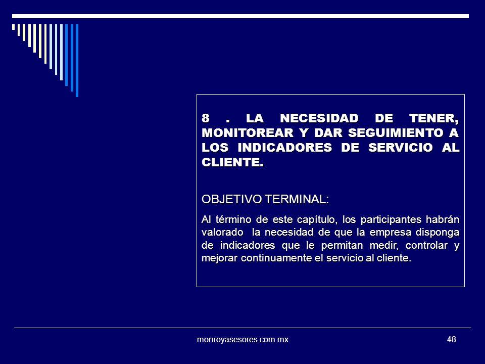 8 . LA NECESIDAD DE TENER, MONITOREAR Y DAR SEGUIMIENTO A LOS INDICADORES DE SERVICIO AL CLIENTE.