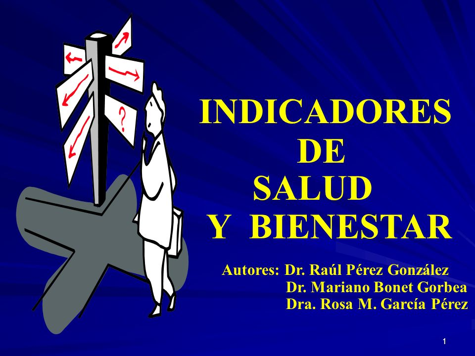 INDICADORES DE SALUD Y BIENESTAR Autores: Dr. Raúl Pérez González