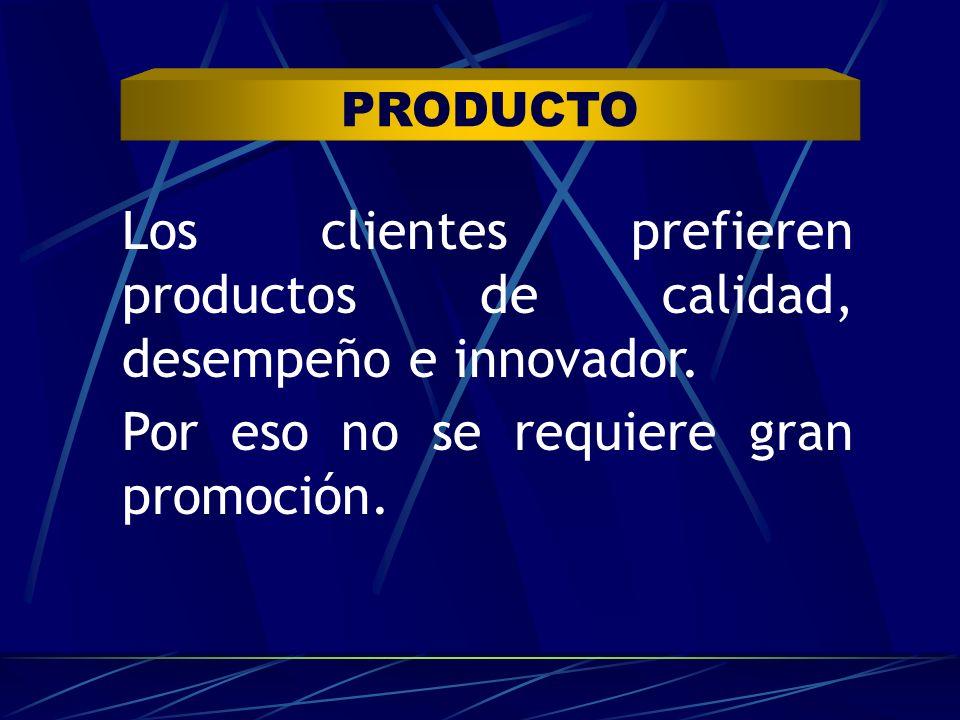 Los clientes prefieren productos de calidad, desempeño e innovador.
