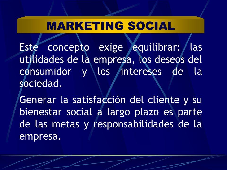 MARKETING SOCIAL Este concepto exige equilibrar: las utilidades de la empresa, los deseos del consumidor y los intereses de la sociedad.